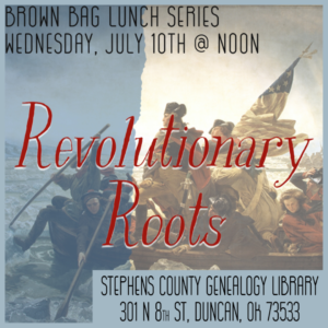 Brown Bag Lunch Series: Revolutionary Roots: July 10th, 2019 @ Genealogy Library