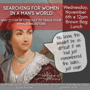 Brown Bag Lunch Series: Searching for Women in a Man's World; November 6th, 2019 @ Genealogy Library